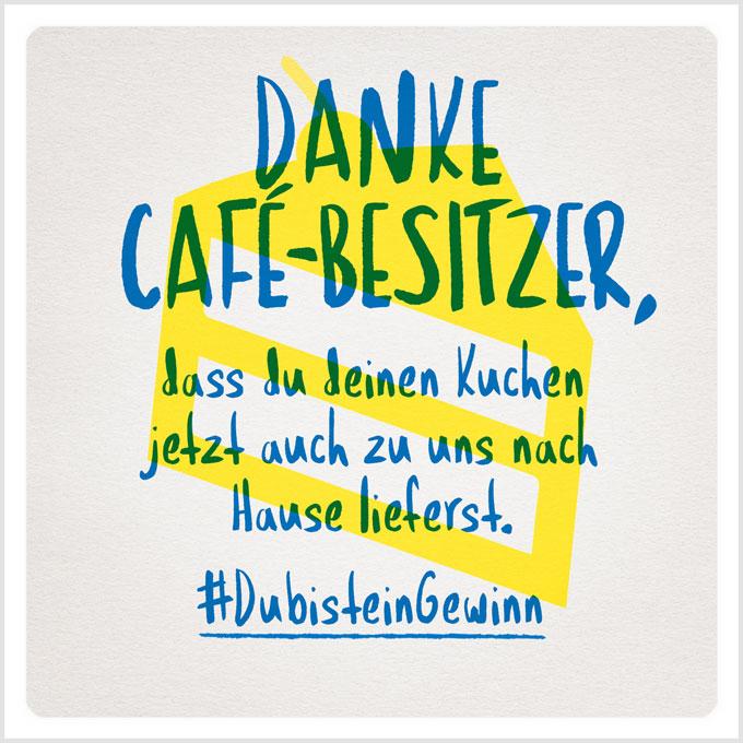 Grafik: Danke Café-Besitzer, dass du deinen Kuchen jetzt auch zu uns nach Hause lieferst. #DubisteinGewinn