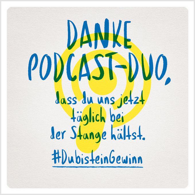 Grafik: Danke Podcast-Duo, dass du uns jetzt täglich bei der Stange hältst. #DubisteinGewinn